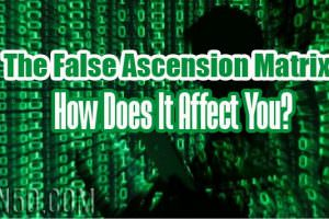 The False Ascension Matrix – How Does It Affect You?