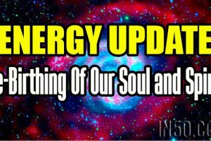 ENERGY UPDATE – Re-Birthing Of Our Soul and Spirit
