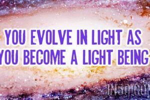 You Evolve In Light, As You Become A Light BEing