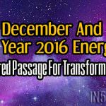 December And End Year 2016 Energies – A Sacred Passage For Transformation
