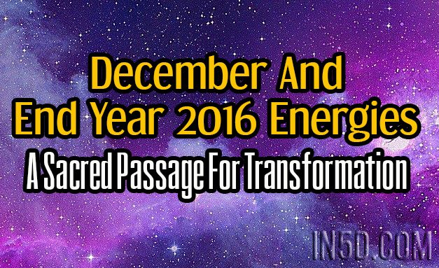 December And End Year 2016 Energies - A Sacred Passage For Transformation