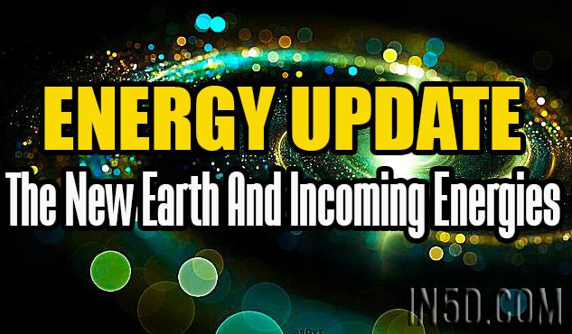 Energy Update - The New Earth And Incoming Energies