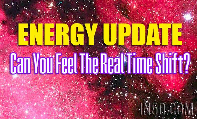 Energy Update - Can You Feel The Real Time Shift?