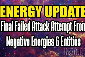 ENERGY UPDATE – Final Failed Attack Attempt From Negative Energies & Entities