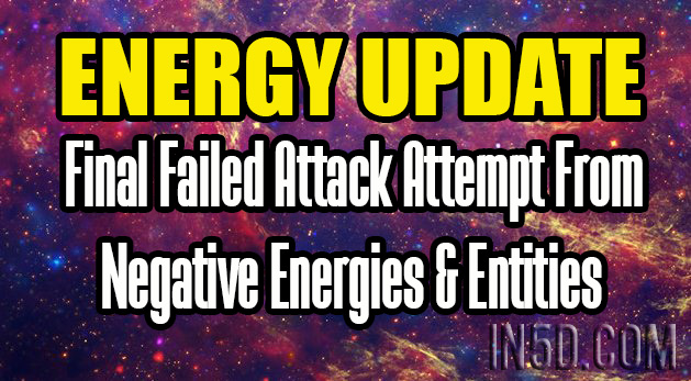 ENERGY UPDATE - Final Failed Attack Attempt From Negative Energies & Entities