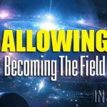 Allowing – Becoming The Field