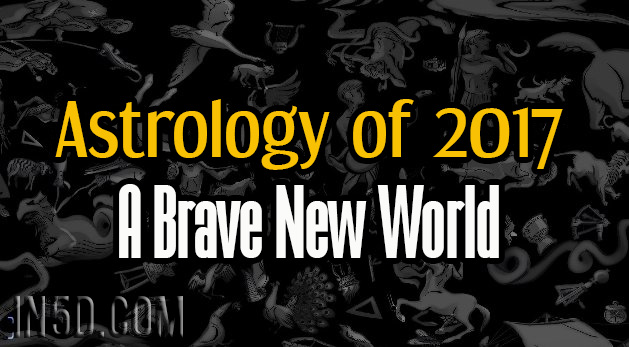 Astrology of 2017 - A Brave New World