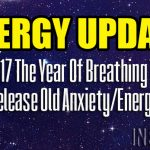ENERGY UPDATE –  2017 The Year Of Breathing To Release Old Anxiety/Energy