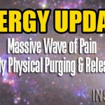 ENERGY UPDATE – Massive Wave of Pain Body Physical Purging & Release