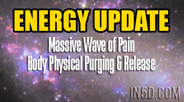 ENERGY UPDATE - Massive Wave of Pain Body Physical Purging & Release
