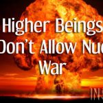 Why Higher Beings And ETs Don't Allow Nuclear War