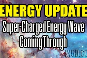 ENERGY UPDATE – Super-Charged Energy Wave Coming Through