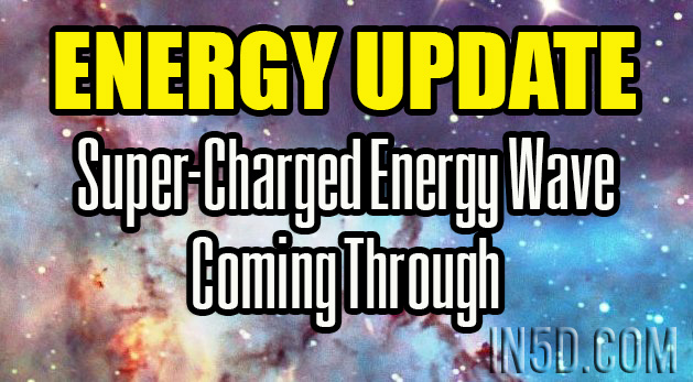 ENERGY UPDATE - Super-Charged Energy Wave Coming Through