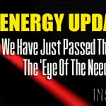 Energy Update Real-Time – We Have Just Passed Through The 'Eye Of The Needle'