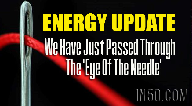 Energy Update Real-Time - We Have Just Passed Through The 'Eye Of The Needle'