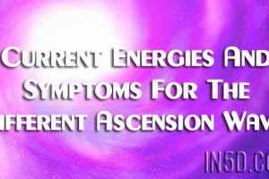 Current Energies And Symptoms For The Different Ascension Waves