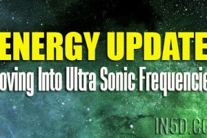 Energy Update – Moving Into Ultra Sonic Frequencies