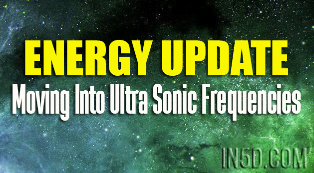 Energy Update - Moving Into Ultra Sonic Frequencies