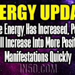 Energy Update – Timeline Energy Has Increased, Positivity Will Increase Into More Positive Manifestations Quickly