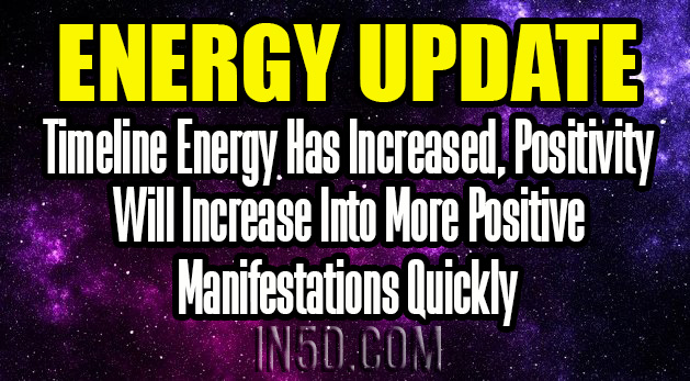 Energy Update - Timeline Energy Has Increased, Positivity Will Increase Into More Positive Manifestations Quickly