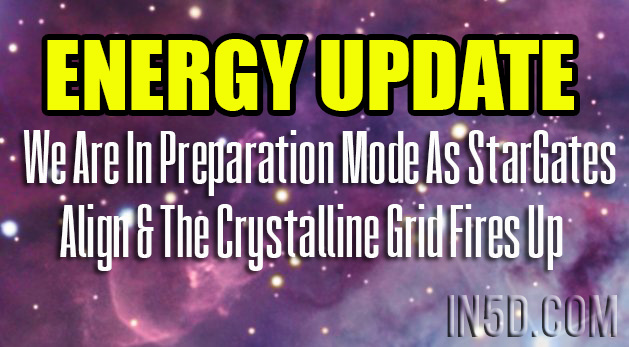 Energy Update - We Are In Preparation Mode As StarGates Align & The Crystalline Grid Fires Up