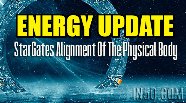 Energy Update - StarGates Alignment Of The Physical Body