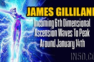 James Gilliland –  Incoming 6th Dimensional Ascension Waves To Peak Around January 14th