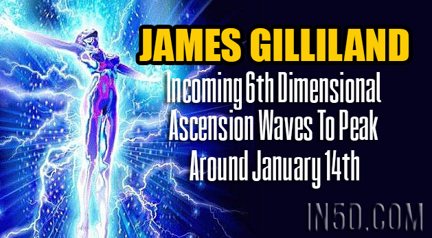 James Gilliland - Incoming 6th Dimensional Ascension Waves To Peak Around January 14th