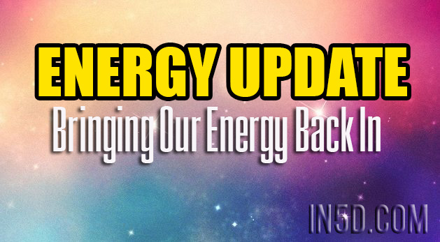 ENERGY UPDATE - Bringing Our Energy Back In