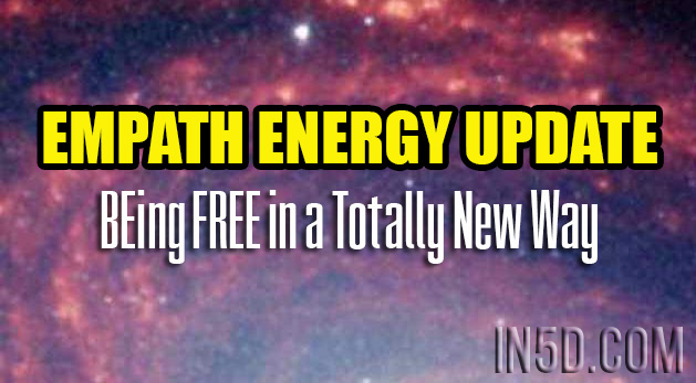 EMPATH ENERGY UPDATE - BEing FREE in a Totally New Way