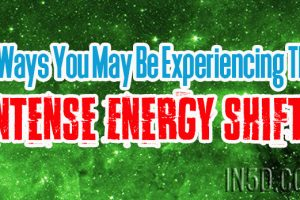 6 Ways You May Be Experiencing The Intense Energy Shifts