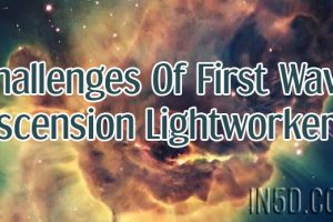 Challenges Of First Wave Ascension Lightworkers