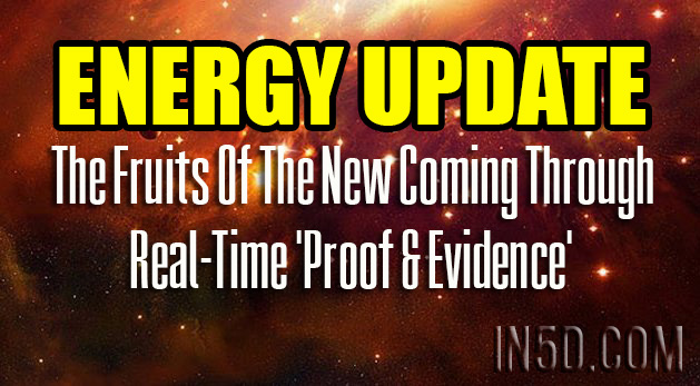 ENERGY UPDATE - The Fruits Of The New Coming Through - Real-Time 'Proof & Evidence'