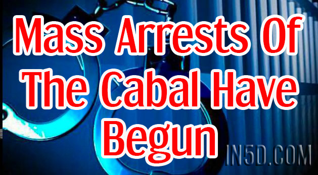 Mass Arrests Of The Cabal Have Begun, According To Two Sources