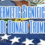 The Hermetic Significance Of Donald Trump