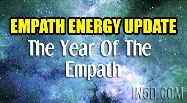 Empath Energy Update - The Year Of The Empath