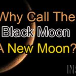 Watch The Night Sky! Why Call The Black Moon A New Moon?