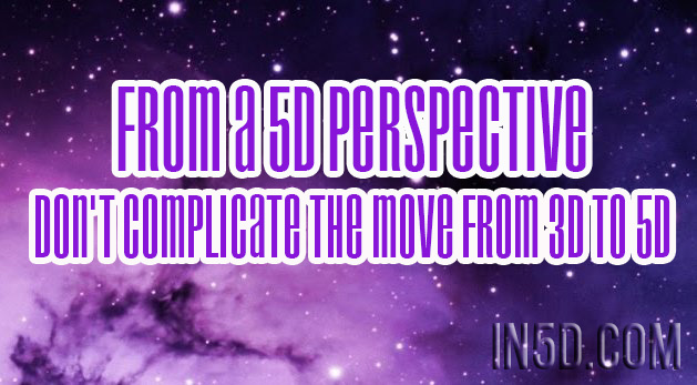 From A 5D Perspective - Don't Complicate The Move From 3D To 5D