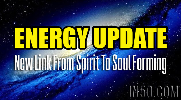 Real Time Energy Update - New Link From Spirit To Soul Forming
