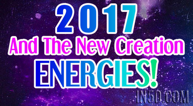 2017 And The New Creation Energies!