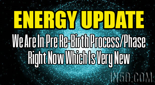 ENERGY UPDATE - We Are In Pre Re-Birth Process/Phase Right Now Which Is Very New
