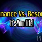 Dissonance Versus Resonance – It's Your Life!