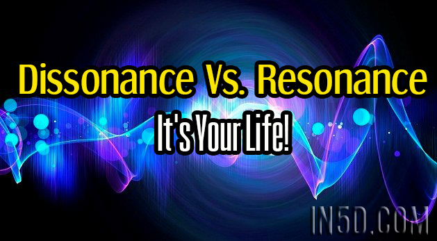 Dissonance Versus Resonance - It's Your Life!