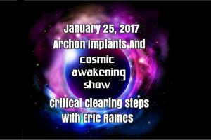 Archon Implants And Critical Clearing Steps With Eric Raines – Cosmic Awakening Show