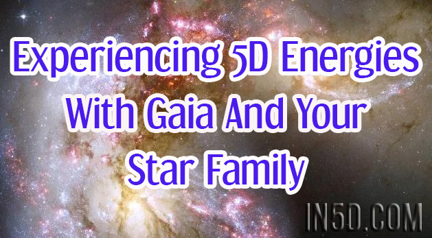 Experiencing 5D Energies With Gaia And Your Star Family