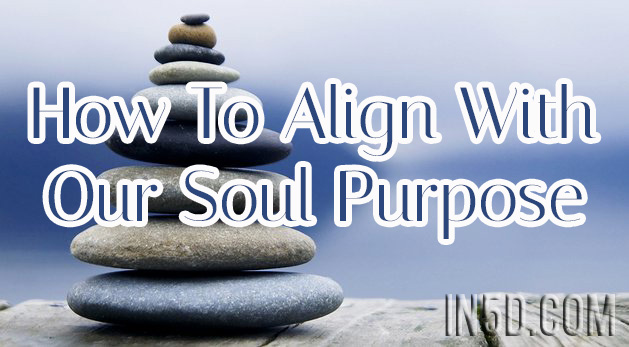 How To Align With Our Soul Purpose