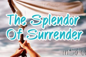 The Splendor Of Surrender