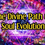 The Divine Path Of Soul Evolution