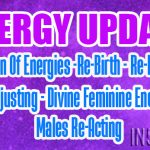 ENERGY UPDATE – In-Between Of Energies -Re-Birth – Re-Blending & Re-Adjusting – Divine Feminine Energy – Males Re-Acting
