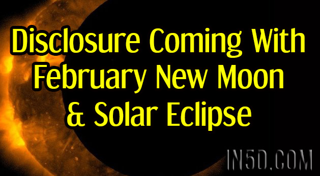 Disclosure Coming With February New Moon & Solar Eclipse